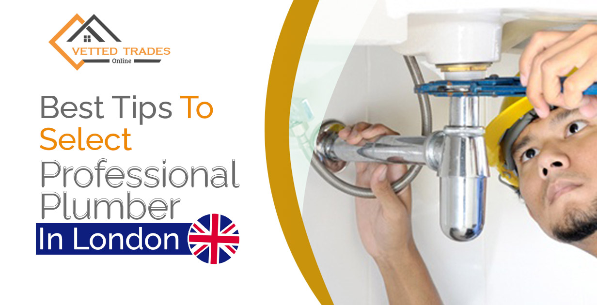 Guide: How to Hire a Good Plumber? 10 Best Tips to Select A Professional Plumber in London