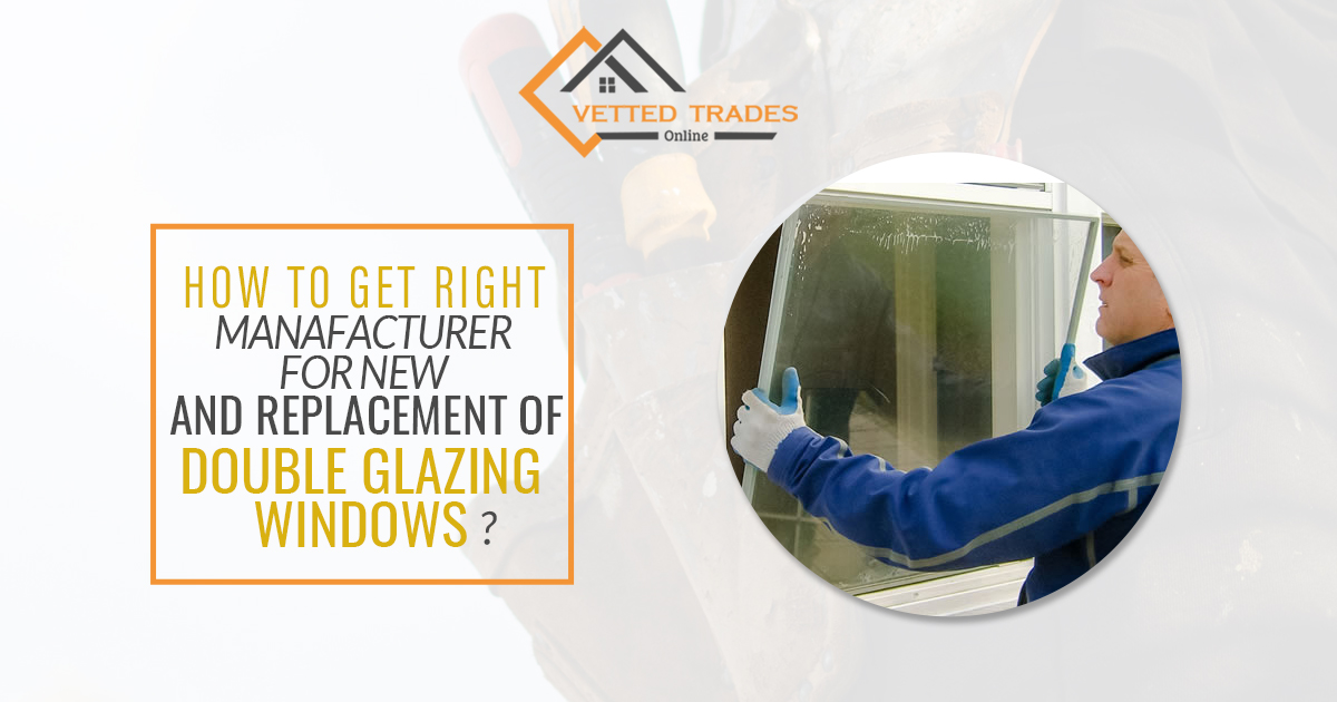 How To Get Right Manufacturer For New & Replacement of Double Glazing Windows?