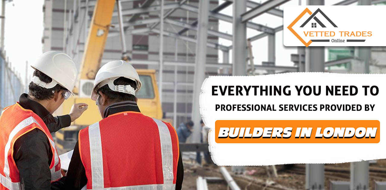 Everything you need to professional services provided by Builders in London