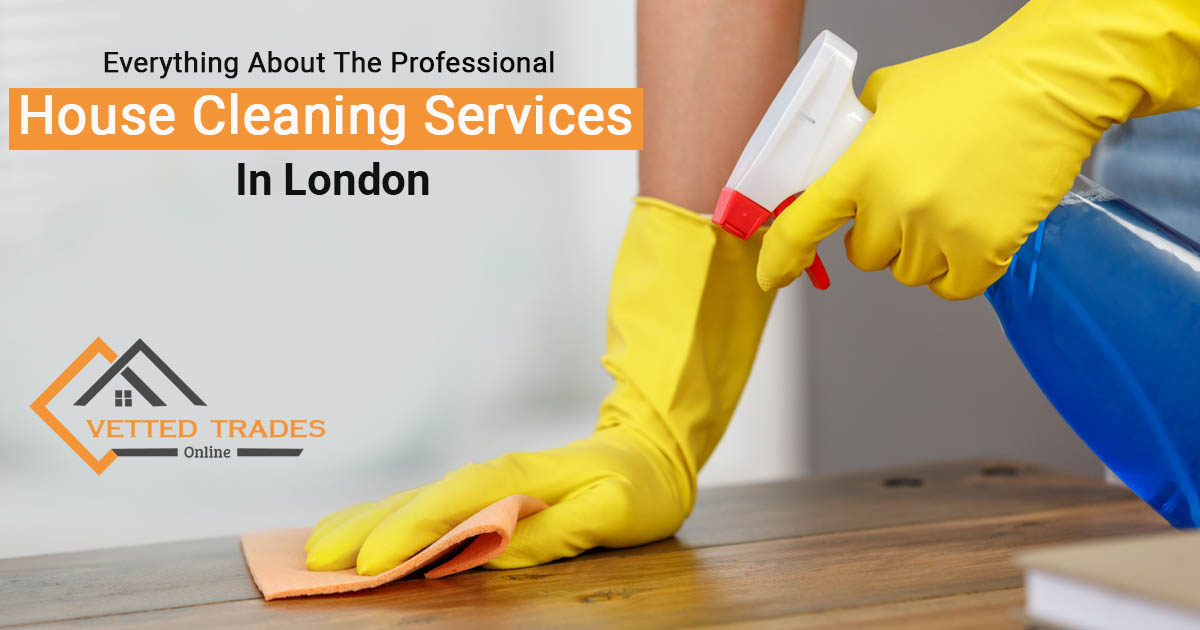 Everything about the Professional House Cleaning Services in London