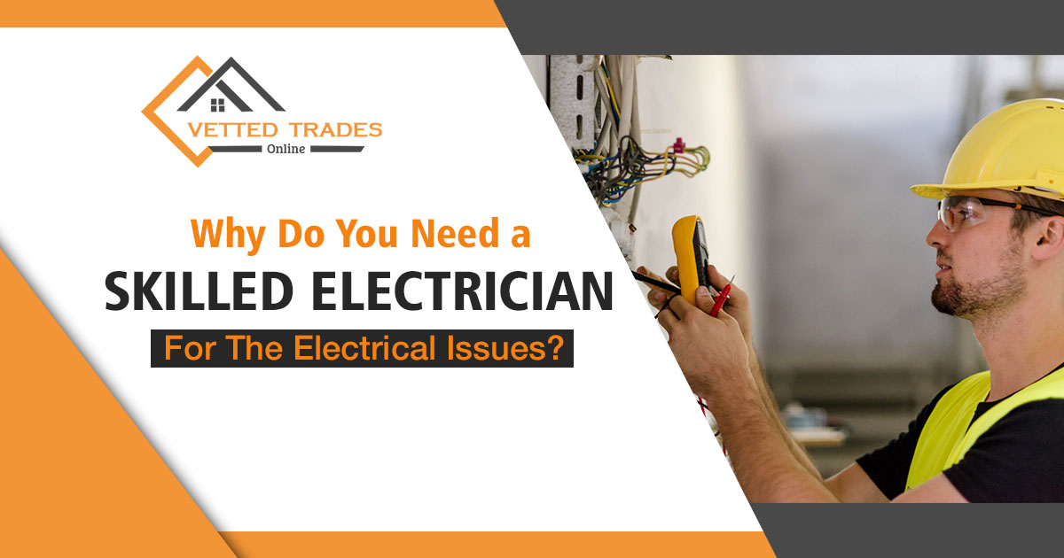 Why do you need a skilled electrician for the electrical issues?