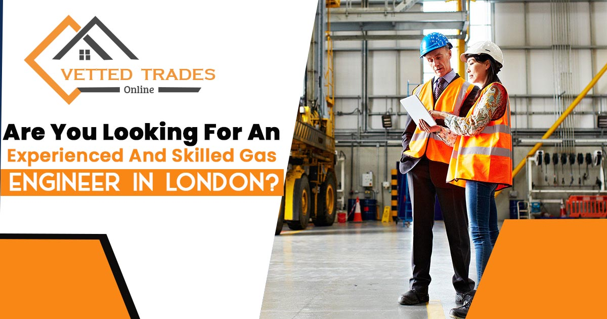 Are you looking for an experienced and skilled gas engineer in London?