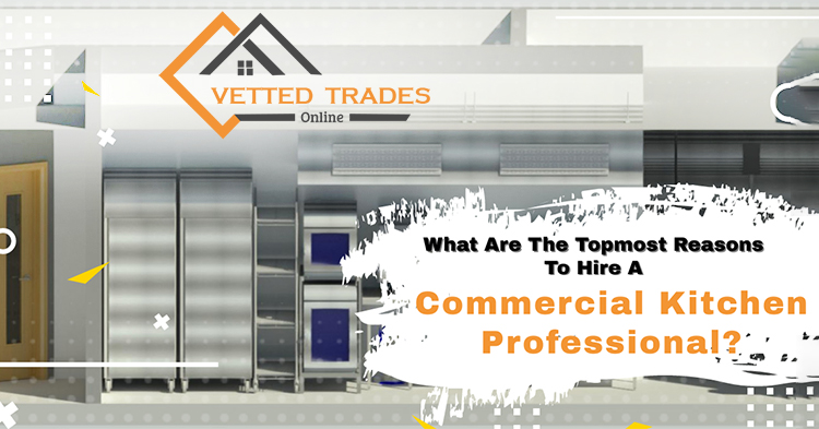 What are the topmost reasons to hire a commercial kitchen professional?
