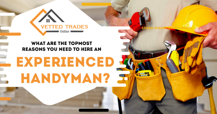 What are the topmost reasons you need to hire an experienced handyman?