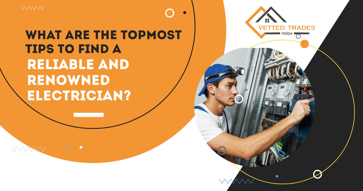 What are the topmost tips to find a reliable and renowned electrician?