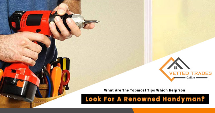 What are the topmost tips which help you look for a renowned handyman?
