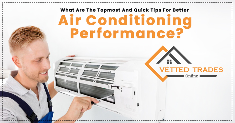 What are the topmost and quick tips for better air conditioning performance?
