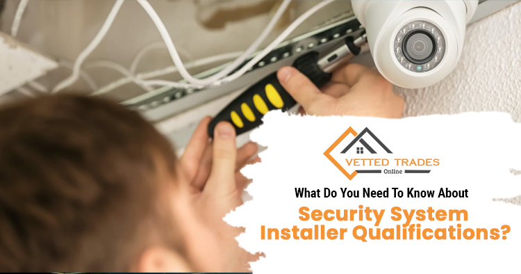 What do you need to know about security system Installer qualifications?