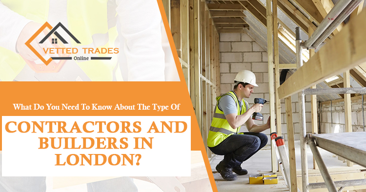 What do you need to know about the type of contractors and builders in London?