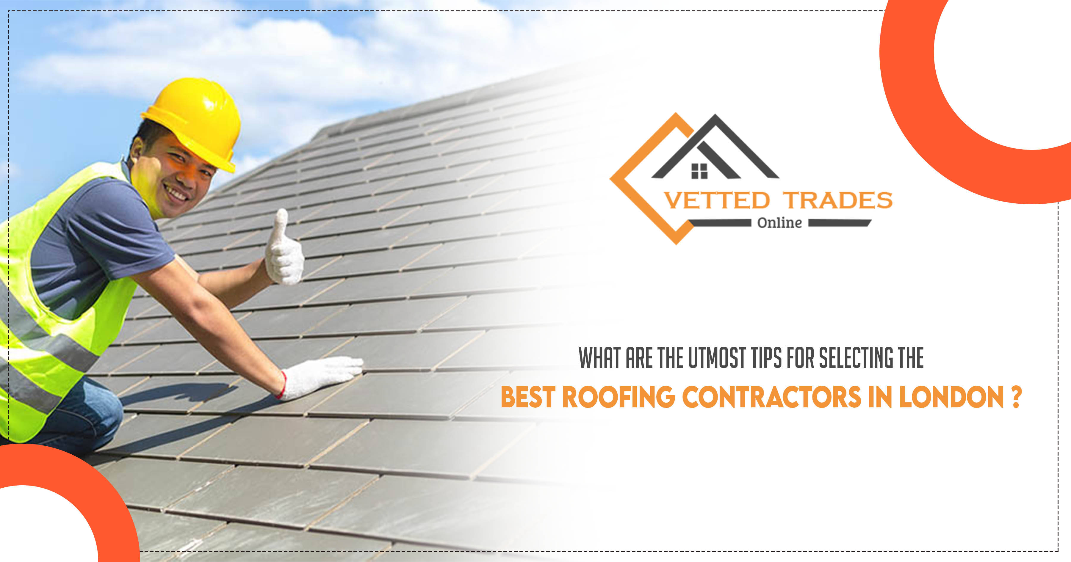 What are the utmost tips for selecting the best roofing contractors in London?