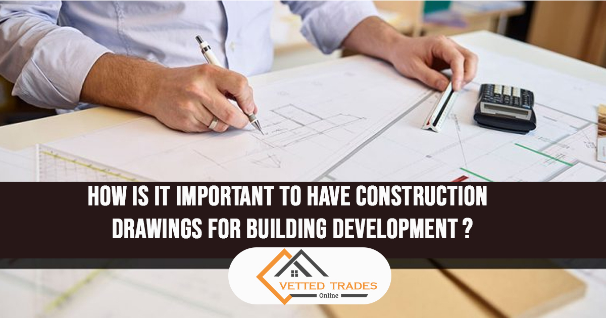 How is it important to have construction drawings for building development?