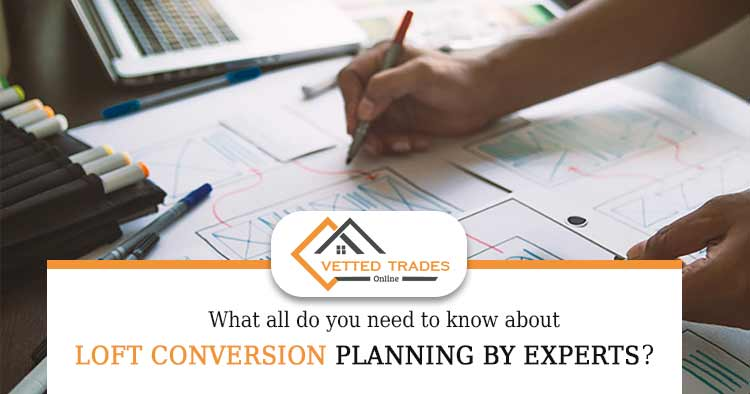 What all do you need to know about loft conversion planning by experts?
