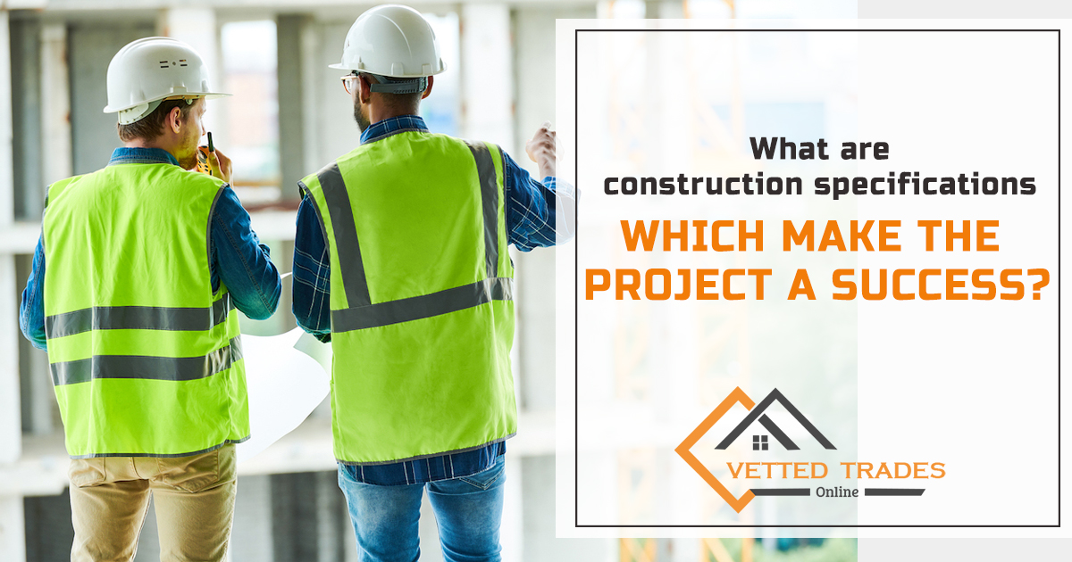 What are construction specifications which make the project a success?