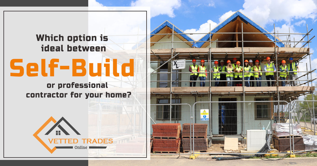 Which option is ideal between self-build or professional contractor for your home?