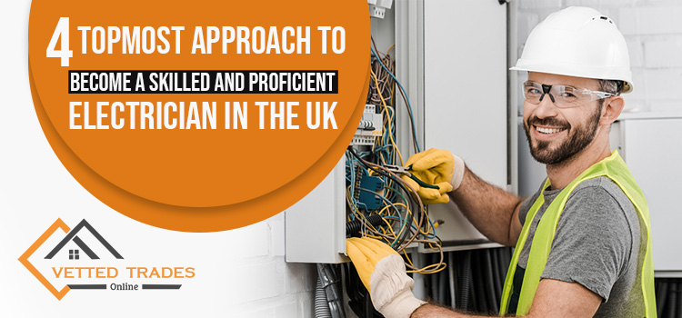 4 topmost approach to become a skilled and proficient Electrician in the UK