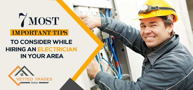 7 most important tips to consider while hiring an electrician in your area