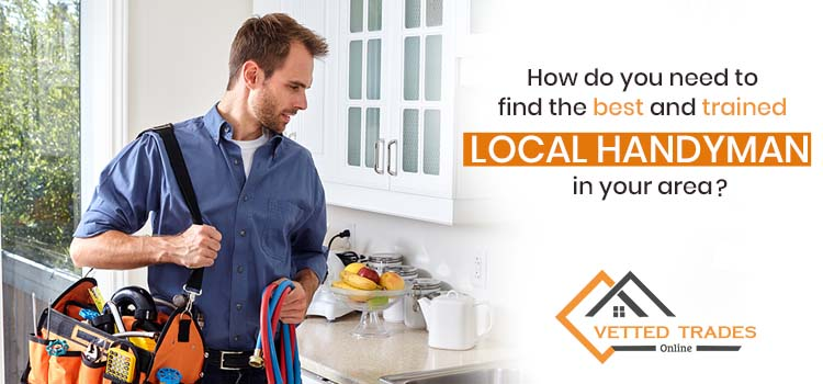 How do you need to find the best and trained local handyman in your area?