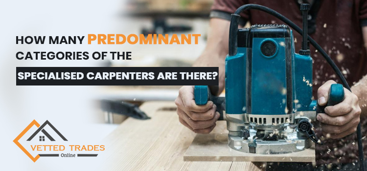 How many predominant categories of the specialised carpenters are there?