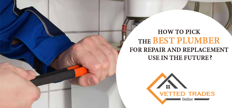 How to pick the best plumber for repair and replacement use in the future?