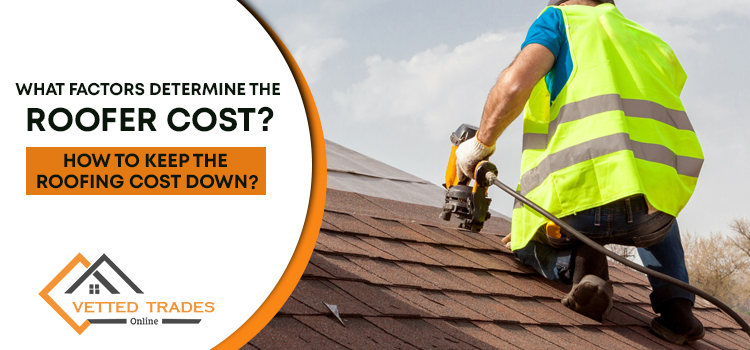 What factors determine the roofer cost? How to keep the roofing cost down?