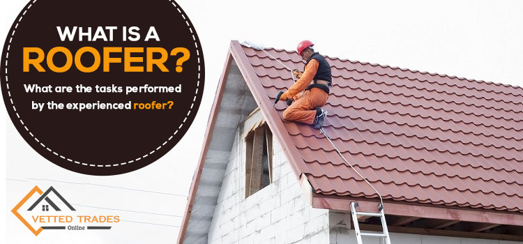 What is a roofer? What are the tasks performed by the experienced roofer?
