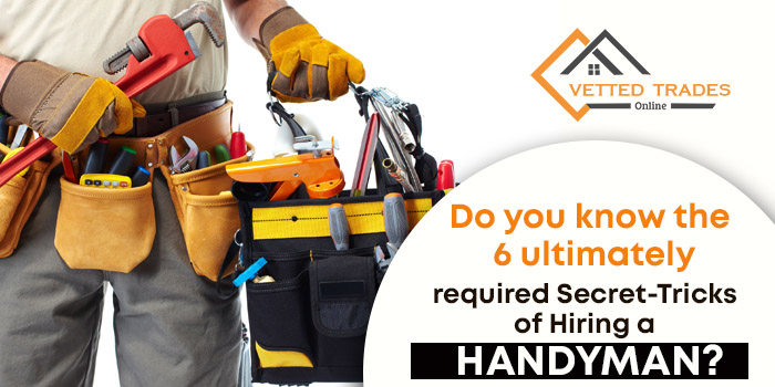 Do you know the 6 ultimately required Secret-Tricks of Hiring a Handyman?