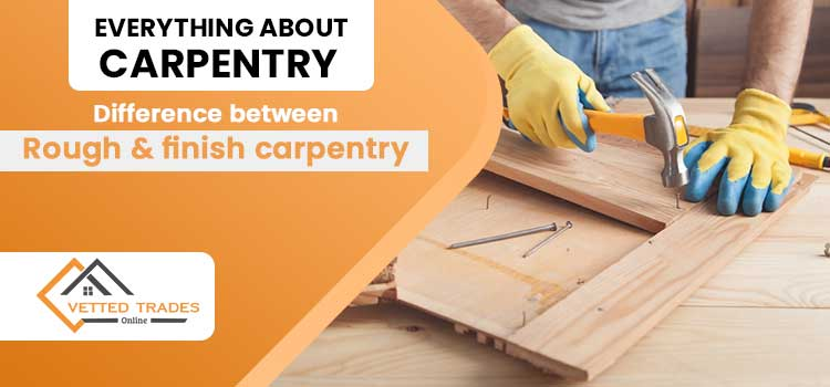 Everything about Carpentry – Difference between Rough & finish carpentry