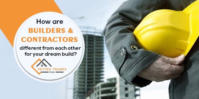 How are builders and contractors different from each other for your dream build?