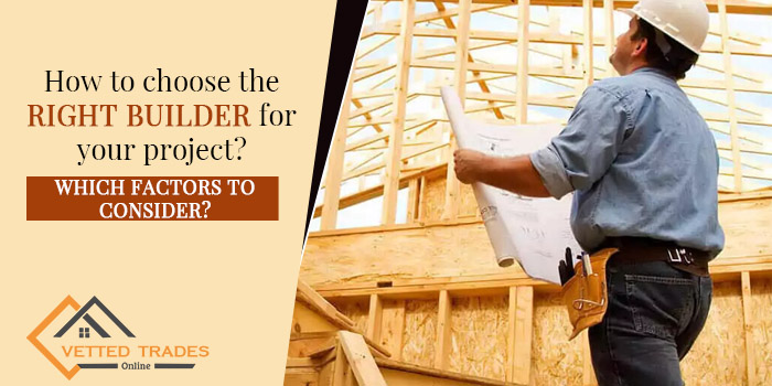 How to choose the right builder for your project? Which factors to consider?