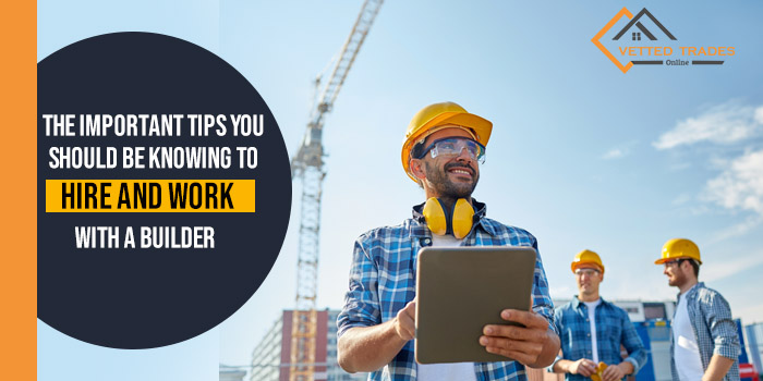 The important tips you should be knowing to hire and work with a builder