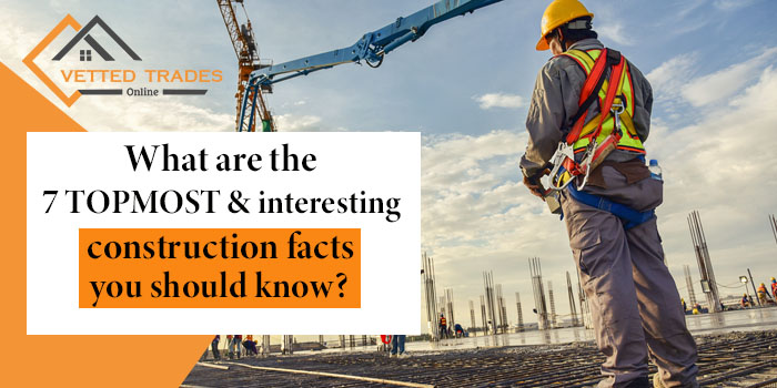 What are the 7 topmost and interesting construction facts you should know?