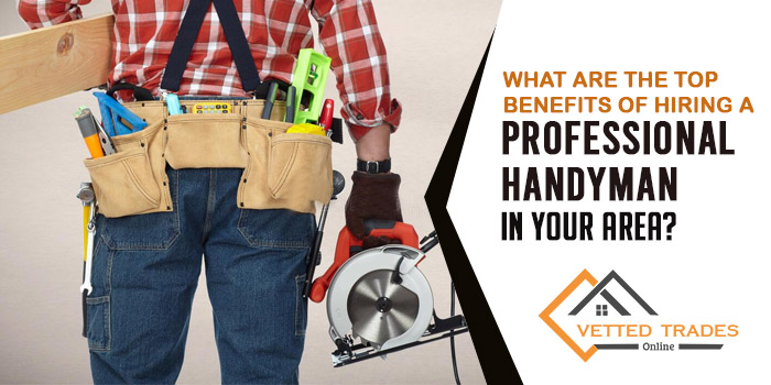 What are the top benefits of hiring a professional handyman in your area?