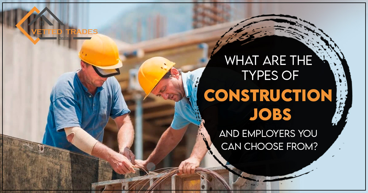 What are the types of construction jobs and employers you can choose from?