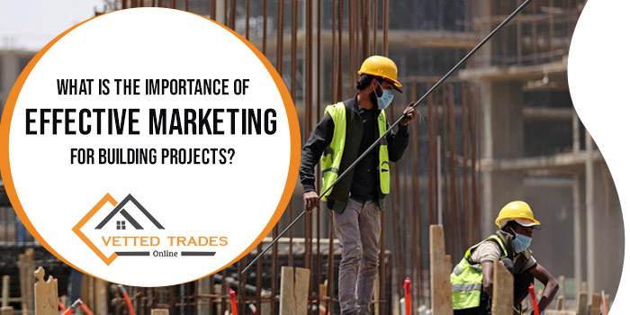 What is the importance of effective marketing for building projects?