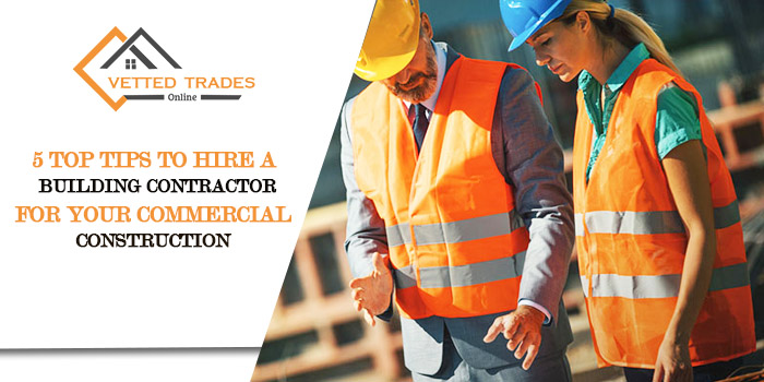 5 top tips to hire a building contractor for your commercial construction