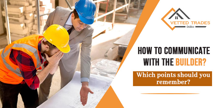 How to communicate with the builder? Which points should you remember?