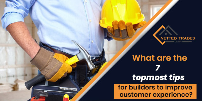 What are the 7 topmost tips for builders to improve customer experience?