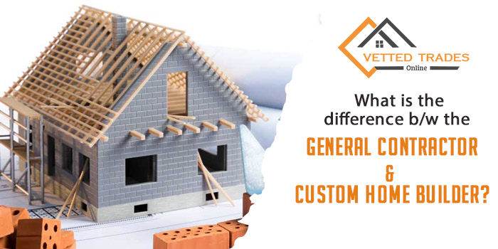 What is the difference b/w the general contractor & custom home builder?