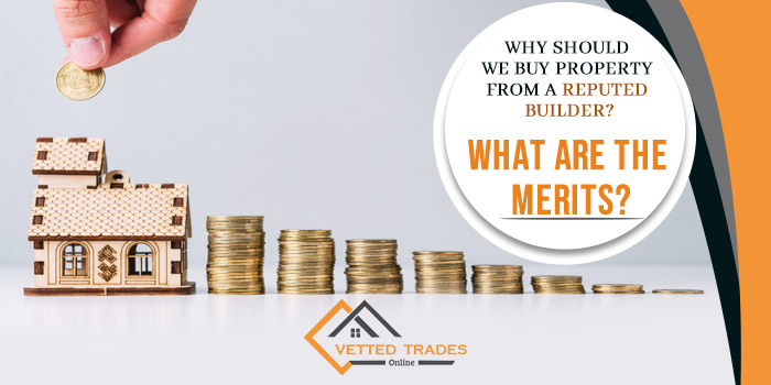 Why should we buy property from a reputed builder? What are the merits?