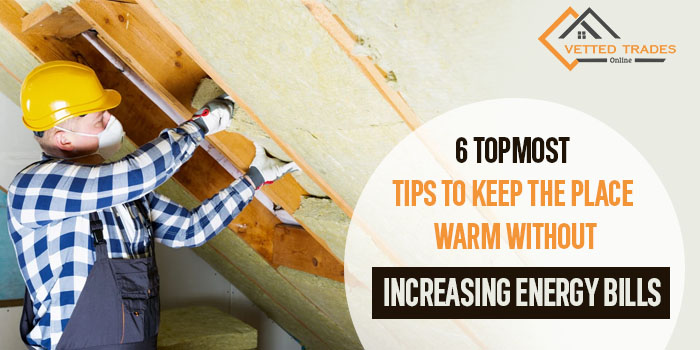 6 topmost tips to keep the place warm without increasing energy bills