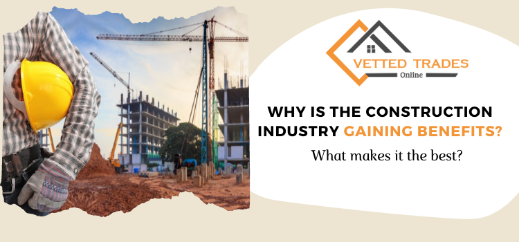 Why is the construction industry gaining benefits? What makes it the best?
